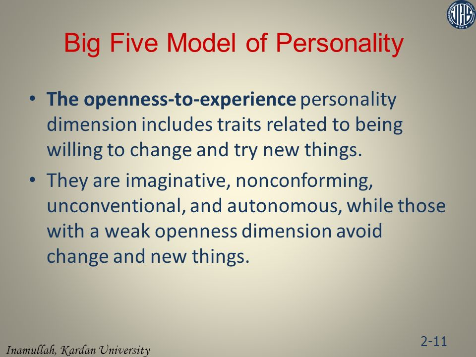 Inamullah, Kardan University The openness-to-experience personality dimension includes traits related to being willing to change and try new things.