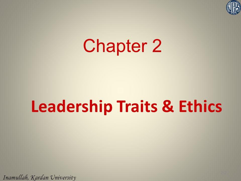 Inamullah, Kardan University Chapter 2 2-2 Leadership Traits & Ethics