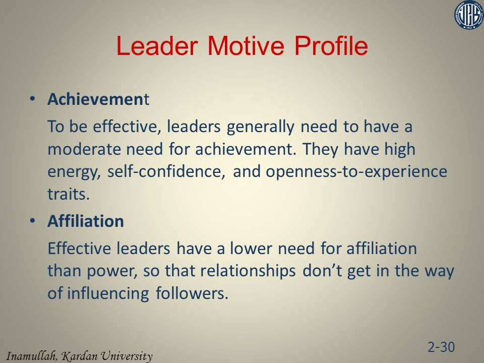 Inamullah, Kardan University Leader Motive Profile Achievement To be effective, leaders generally need to have a moderate need for achievement.