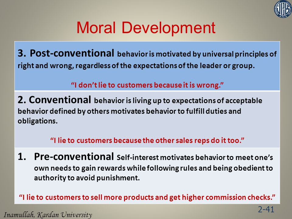 Inamullah, Kardan University 2-41 Moral Development 3. Post-conventional behavior is motivated by universal principles of right and wrong, regardless