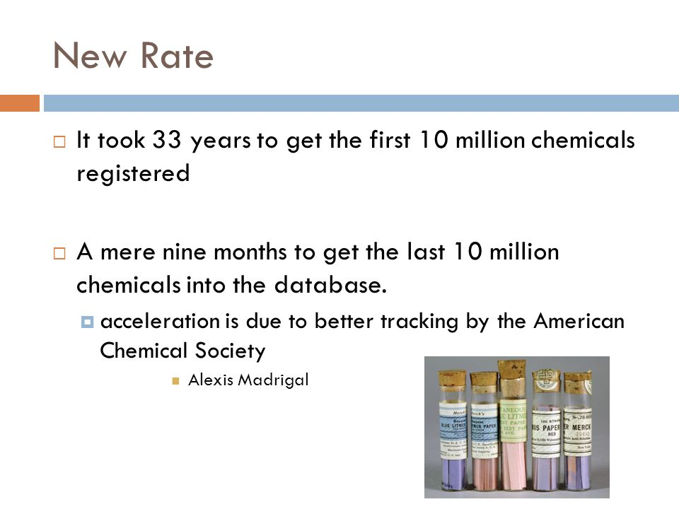 New Rate  It took 33 years to get the first 10 million chemicals registered  A mere nine months to get the last 10 million chemicals into the database.
