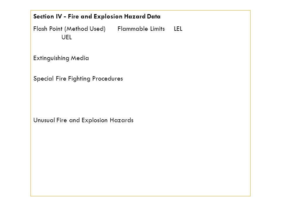 Section IV - Fire and Explosion Hazard Data Flash Point (Method Used)Flammable LimitsLEL UEL Extinguishing Media Special Fire Fighting Procedures Unusual Fire and Explosion Hazards