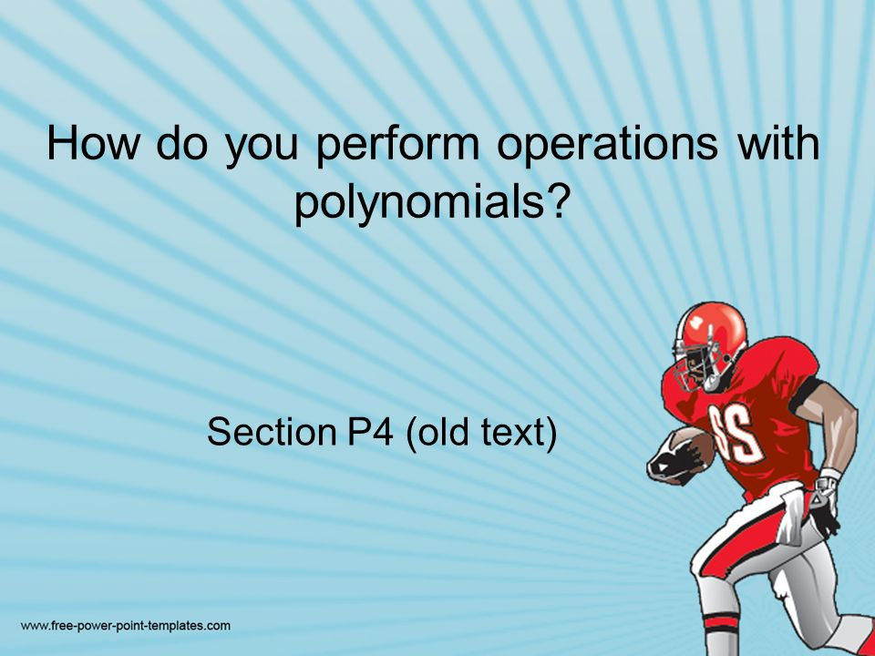 How do you perform operations with polynomials Section P4 (old text)