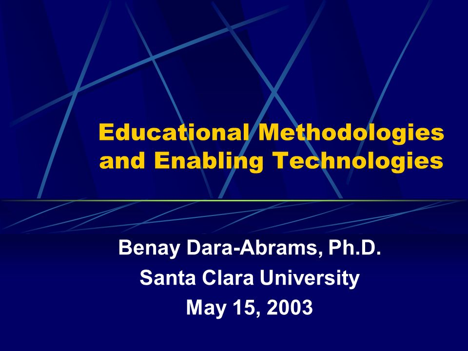 Educational Methodologies and Enabling Technologies Benay Dara-Abrams, Ph.D.
