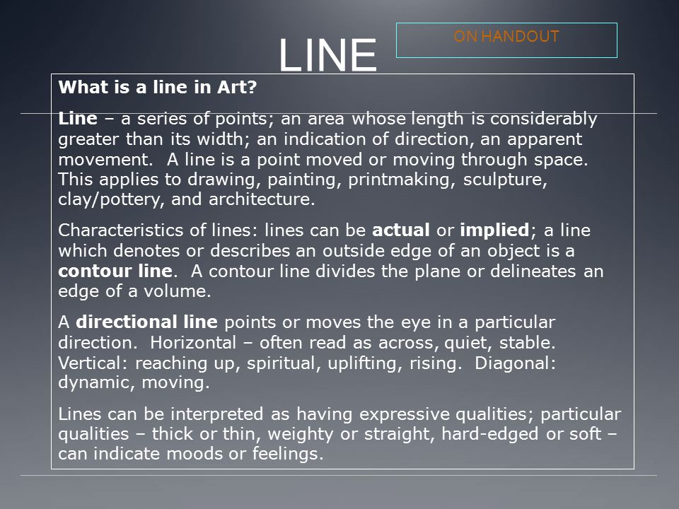 What is a Line? Line A line is a moving dot. A mark made by using ...