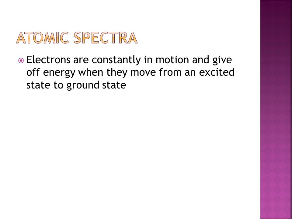  Electrons are constantly in motion and give off energy when they move from an excited state to ground state