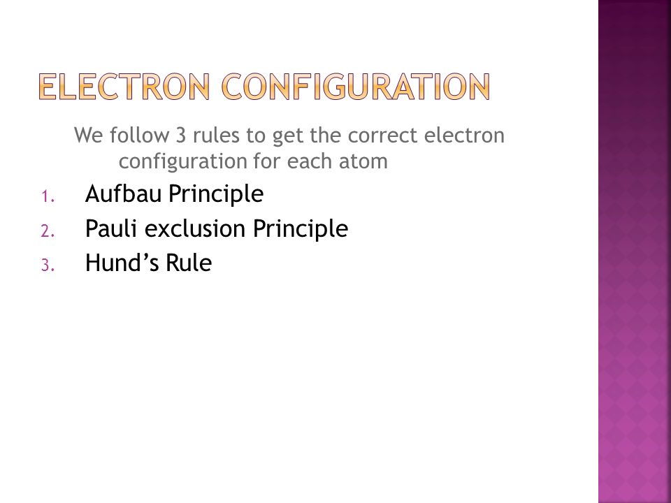 We follow 3 rules to get the correct electron configuration for each atom 1.