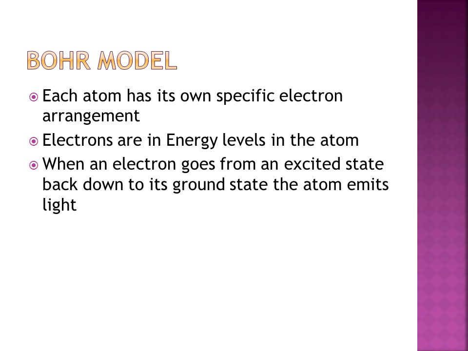 Each atom has its own specific electron arrangement  Electrons are in Energy levels in the atom  When an electron goes from an excited state back down to its ground state the atom emits light