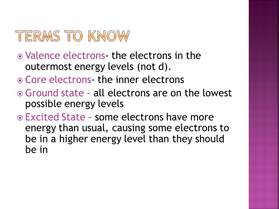  Valence electrons- the electrons in the outermost energy levels (not d).