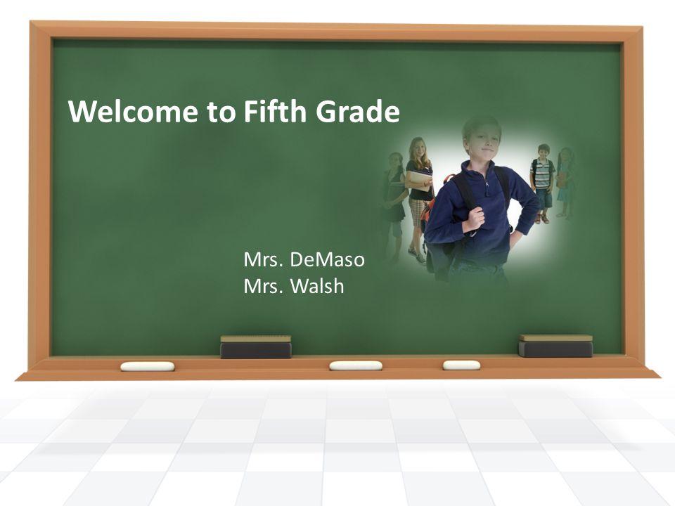 Welcome to Fifth Grade Mrs. DeMaso Mrs. Walsh. Agenda Math ...
