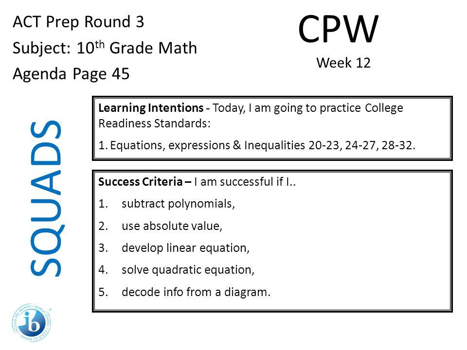 SQUADS ACT Prep Round 3 Subject: 10 th Grade Math Agenda Page 45 ...