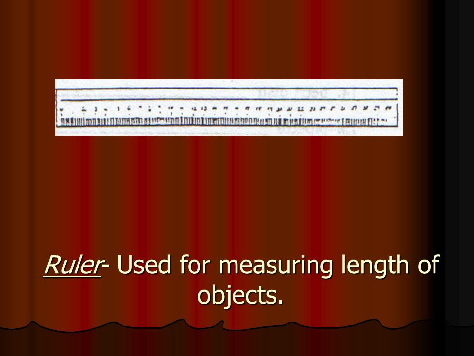 Ruler- Used for measuring length of objects.