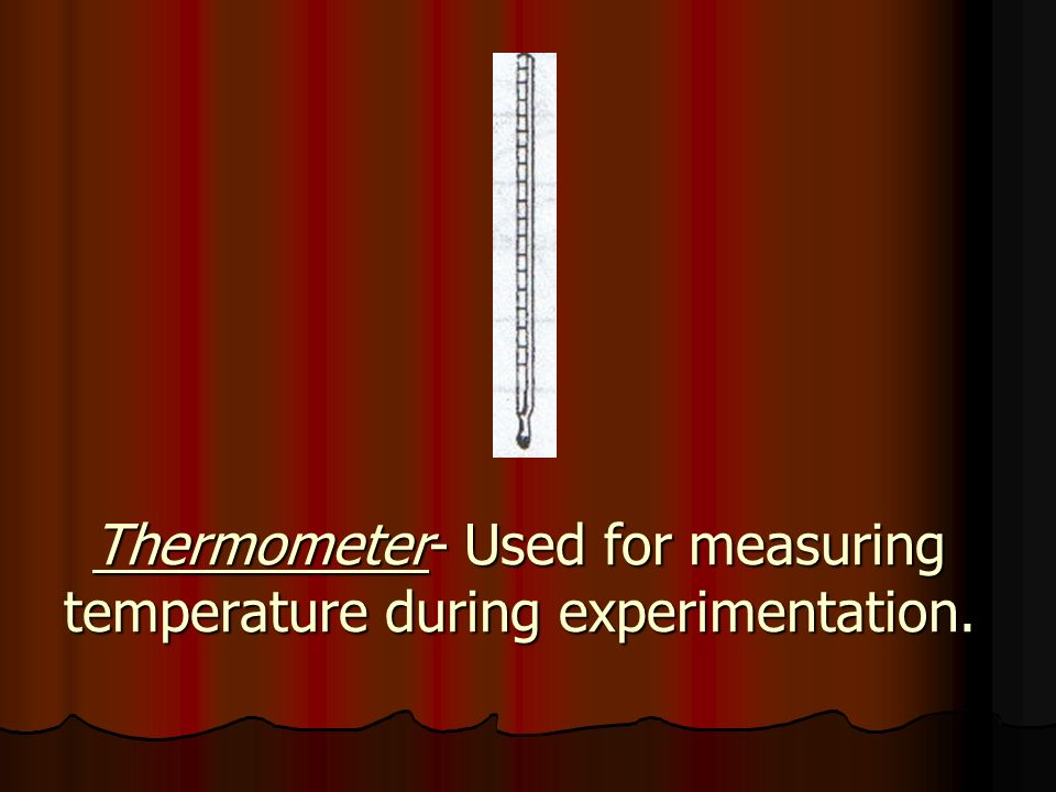 Thermometer- Used for measuring temperature during experimentation.