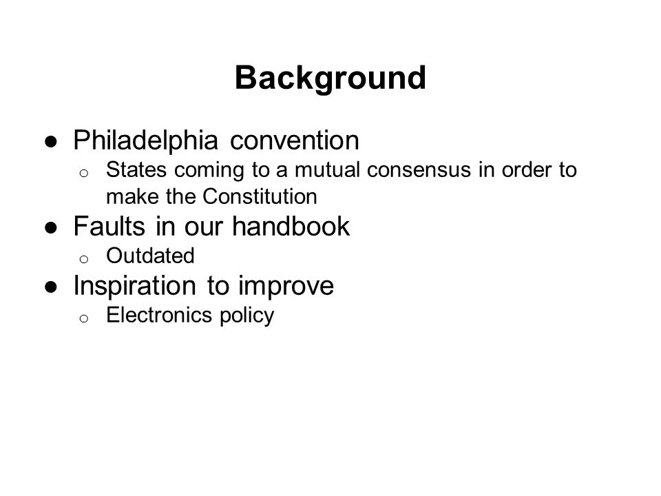 Beautiful 2 Background ○Philadelphia Convention O States Coming To A Mutual Consensus  In Order To Make The Constitution ○Faults In Our Handbook O Outdated ...  Mutual Consensus