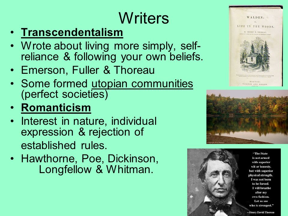 Writers Transcendentalism Wrote about living more simply, self- reliance & following your own beliefs.