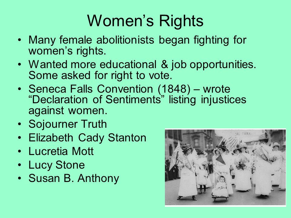 Women's Rights Many female abolitionists began fighting for women's rights.