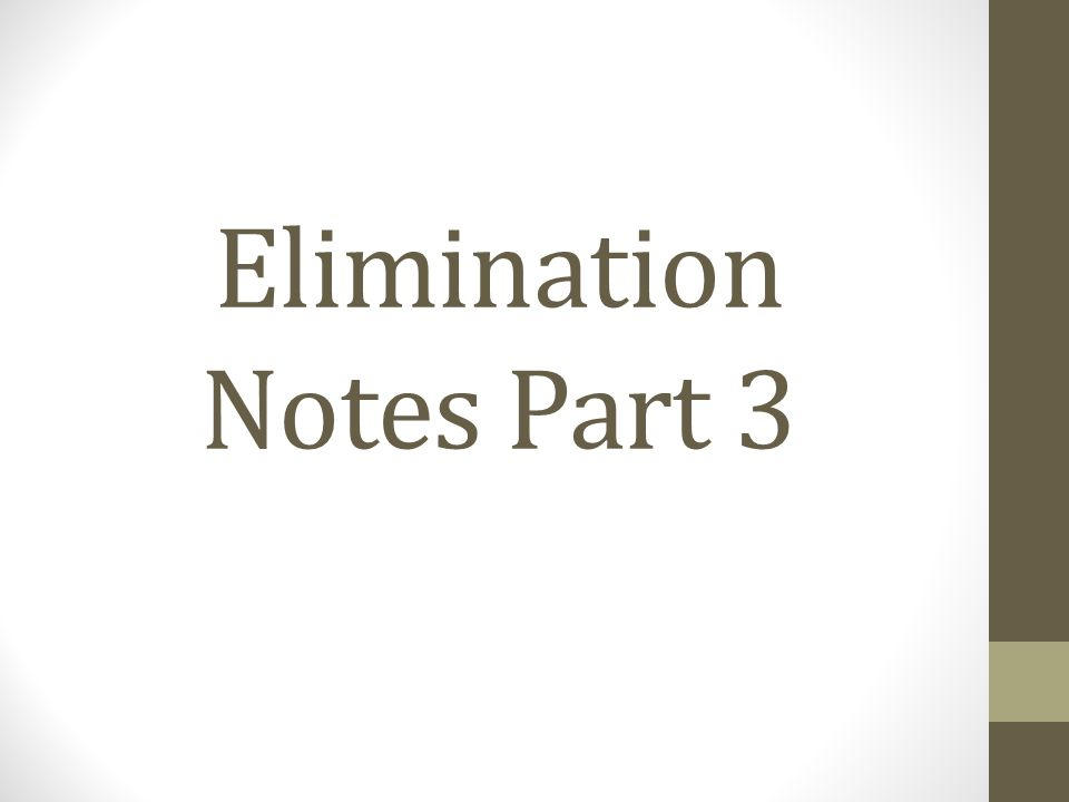 Elimination Notes Part 3