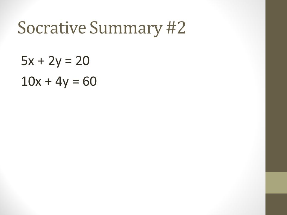 Socrative Summary #2 5x + 2y = 20 10x + 4y = 60
