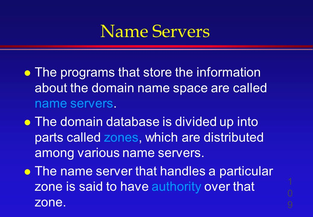 Name Servers l The programs that store the information about the domain name space are called name servers.