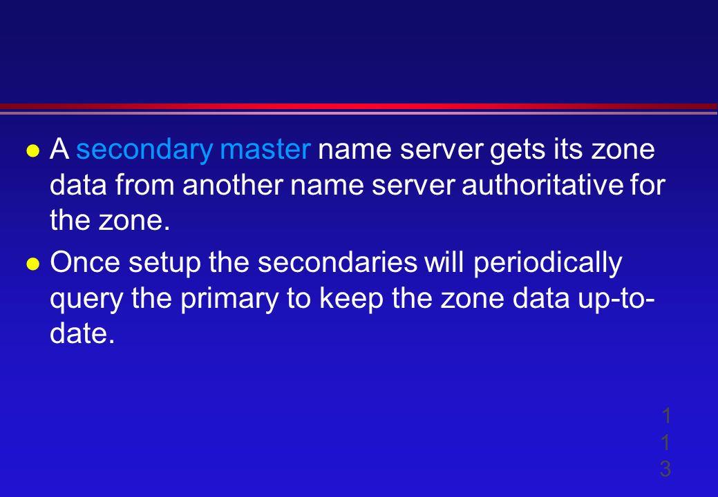 l A secondary master name server gets its zone data from another name server authoritative for the zone.