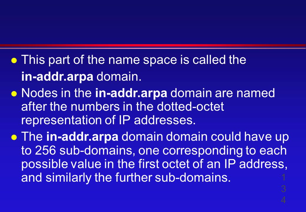 l This part of the name space is called the in-addr.arpa domain.