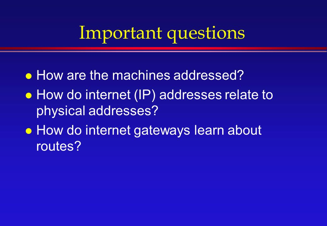 Important questions l How are the machines addressed.