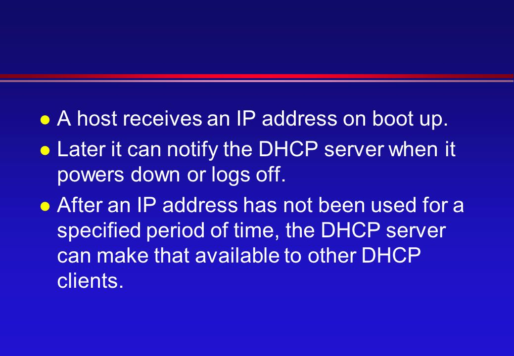 l A host receives an IP address on boot up.
