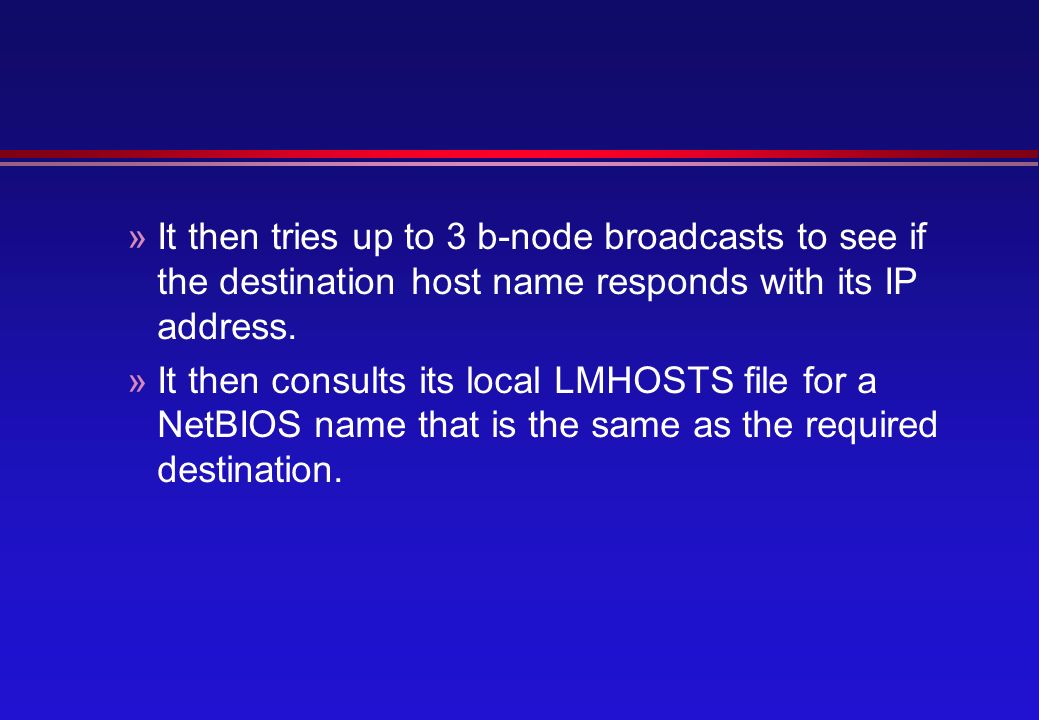 »It then tries up to 3 b-node broadcasts to see if the destination host name responds with its IP address.