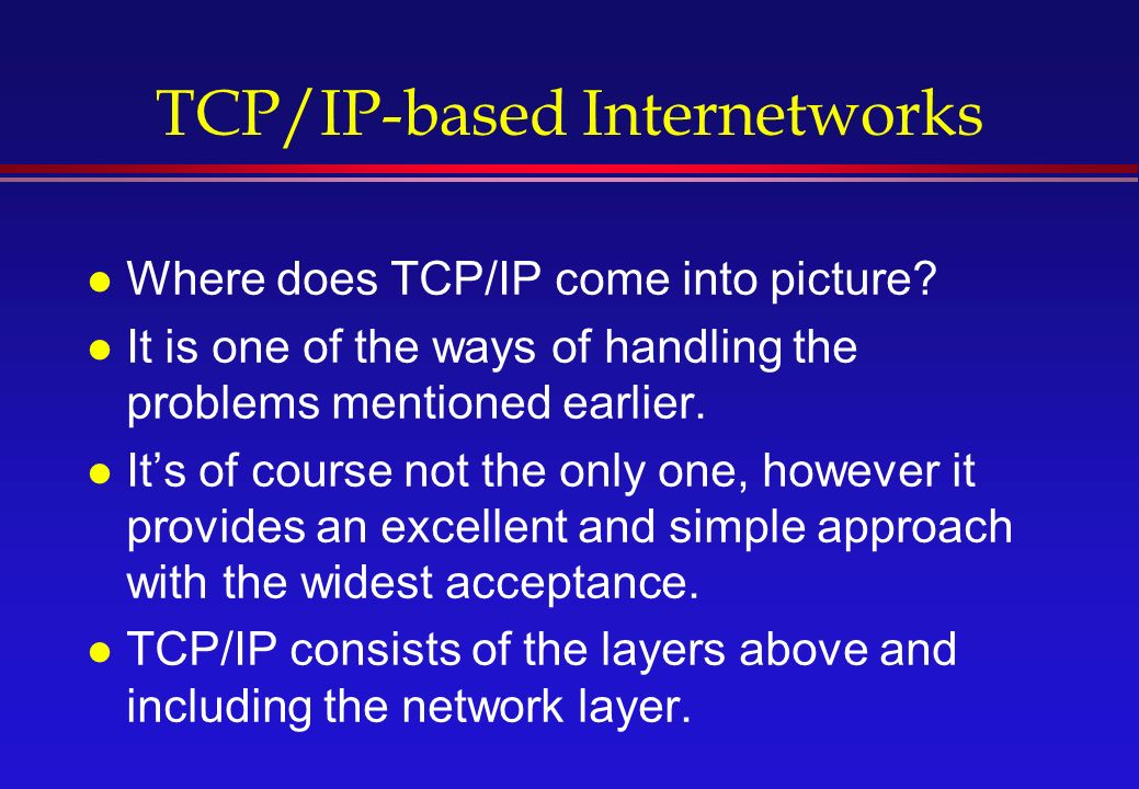 TCP/IP-based Internetworks l Where does TCP/IP come into picture.