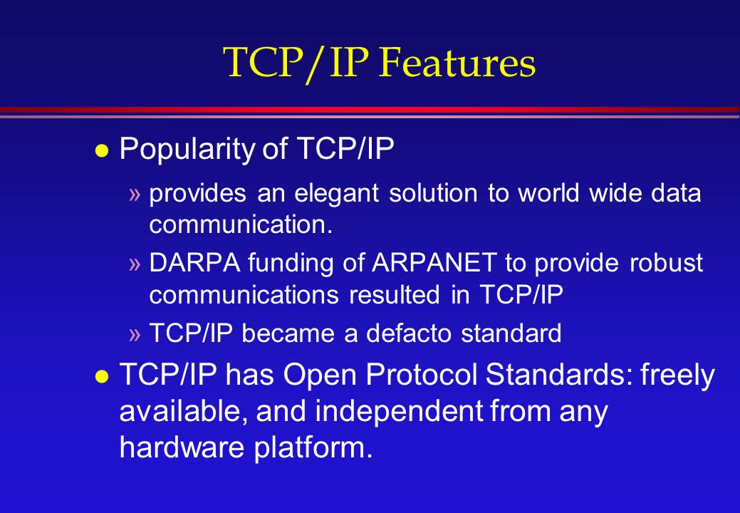 l Popularity of TCP/IP »provides an elegant solution to world wide data communication.