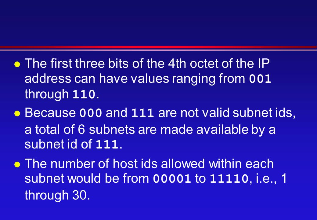 The first three bits of the 4th octet of the IP address can have values ranging from 001 through 110.