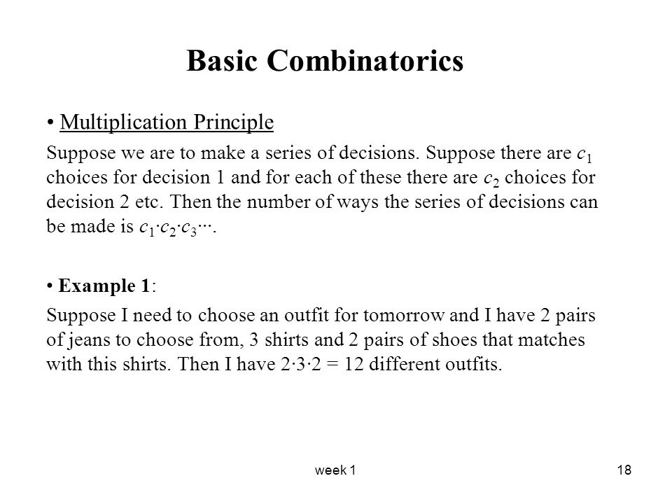 week 118 Basic Combinatorics Multiplication Principle Suppose we are to make a series of decisions.