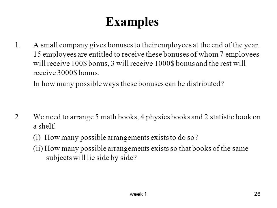week 126 Examples 1.A small company gives bonuses to their employees at the end of the year.