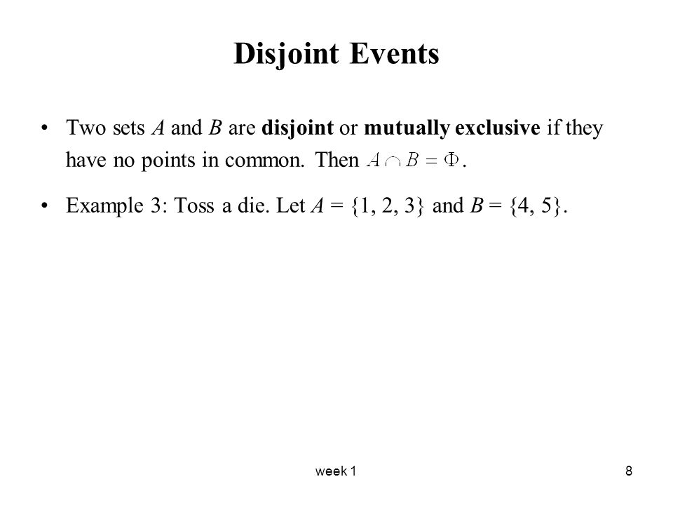 week 18 Disjoint Events Two sets A and B are disjoint or mutually exclusive if they have no points in common.