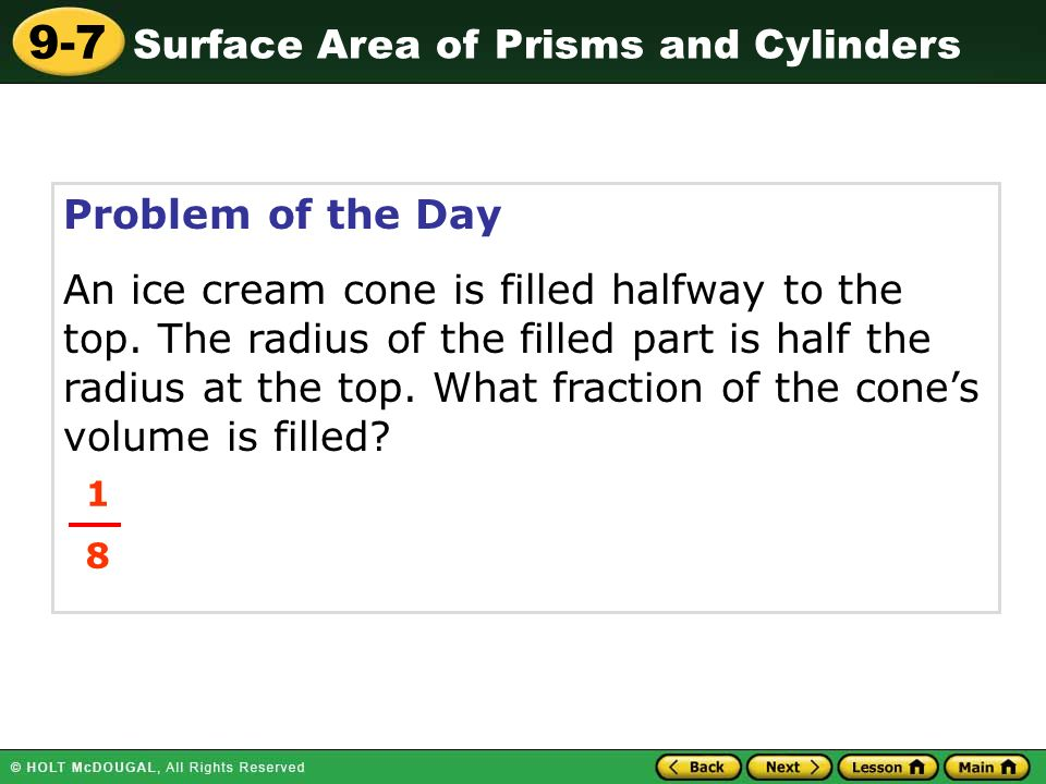 Surface Area of Prisms and Cylinders 9-7 Problem of the Day An ice cream cone is filled halfway to the top.