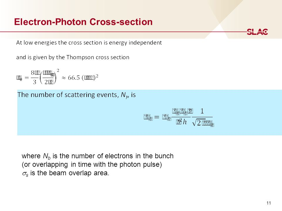 11 Electron-Photon Cross-section where N b is the number of electrons in the bunch (or overlapping in time with the photon pulse)  s is the beam overlap area.