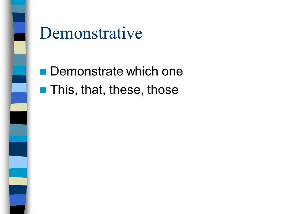 Demonstrative Demonstrate which one This, that, these, those