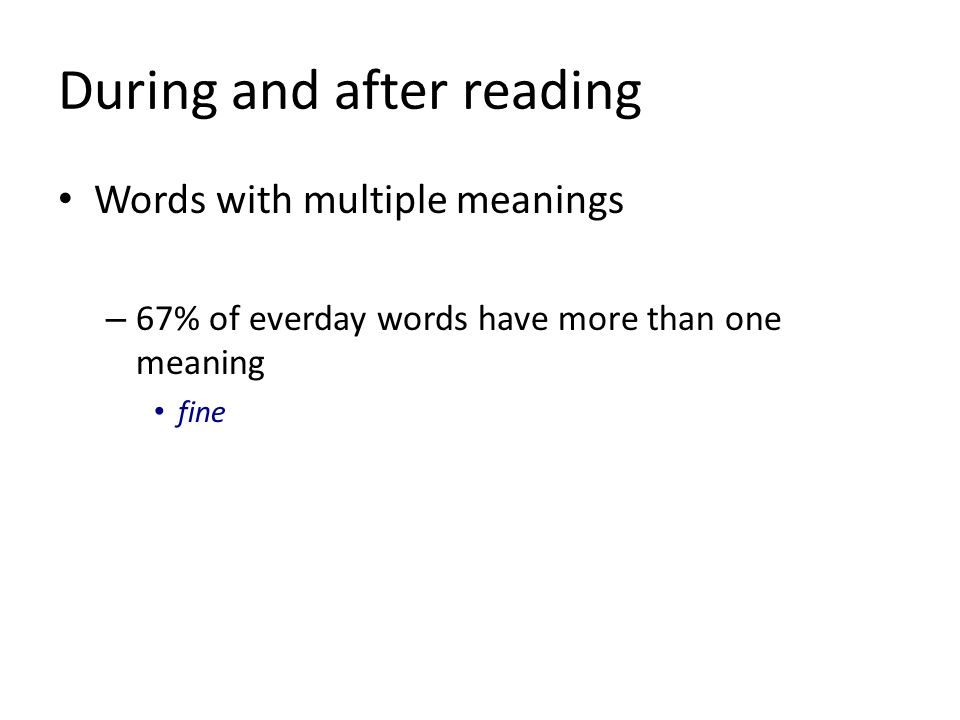 During and after reading Words with multiple meanings – 67% of everday words have more than one meaning fine