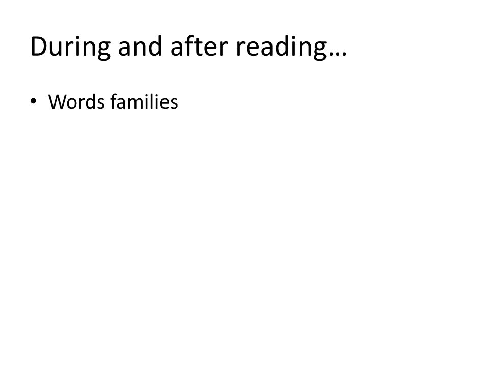 During and after reading… Words families