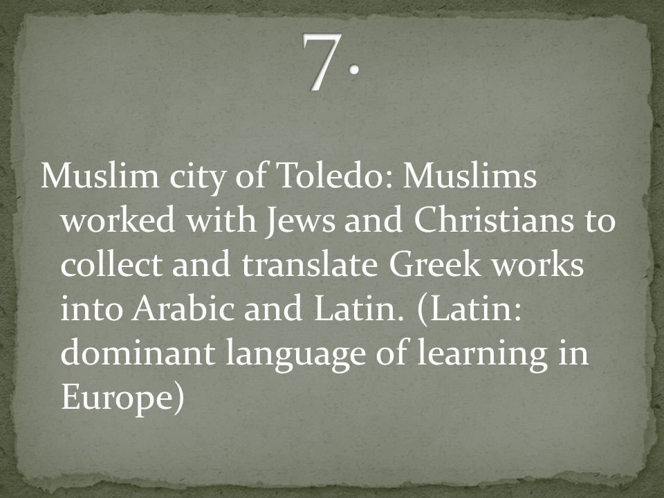 Muslim city of Toledo: Muslims worked with Jews and Christians to collect and translate Greek works into Arabic and Latin.