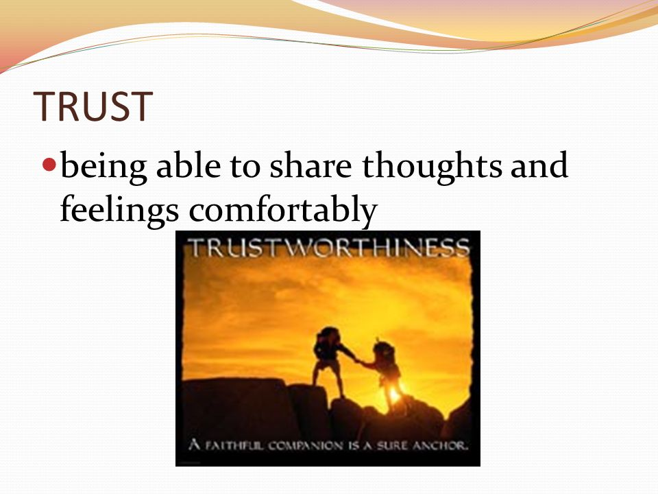 TRUST being able to share thoughts and feelings comfortably