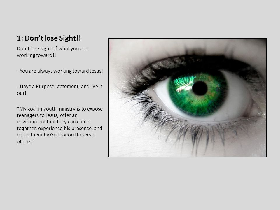 1: Don't lose Sight!. Don't lose sight of what you are working toward!.