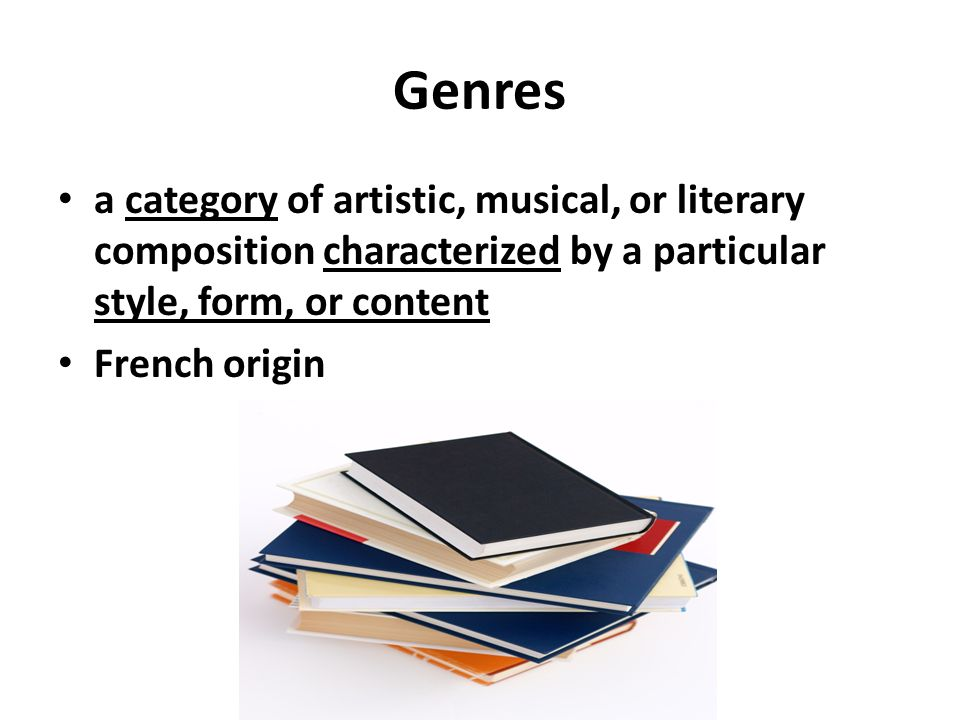 Genres in Literature and Film. Genres a category of artistic ...