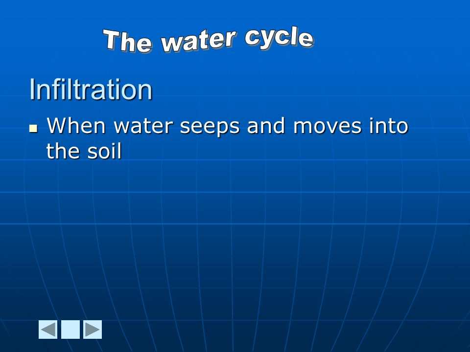 Infiltration When water seeps and moves into the soil When water seeps and moves into the soil