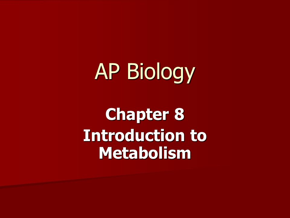 AP Biology Chapter 8 Introduction to Metabolism