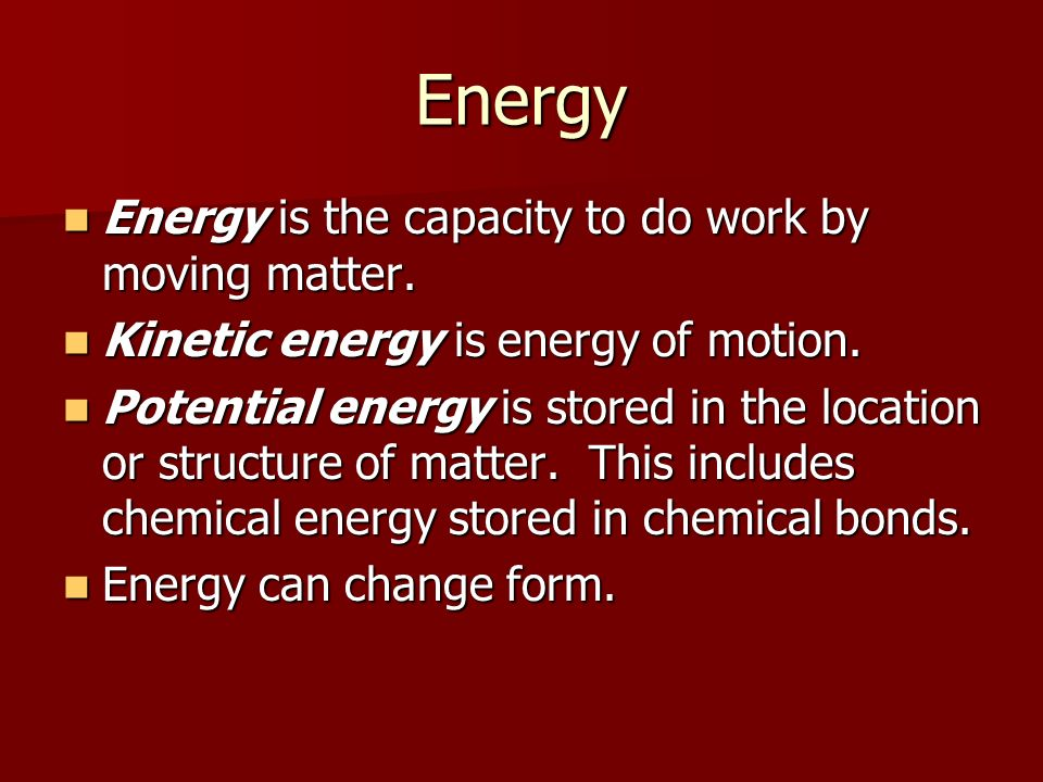 Energy Energy is the capacity to do work by moving matter.
