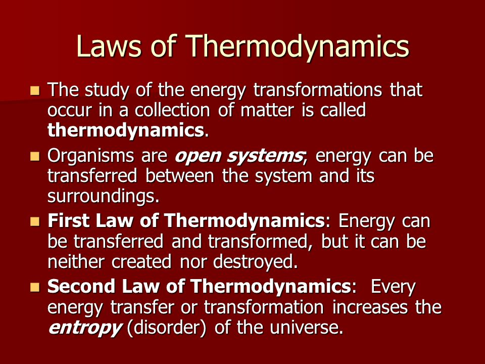 Laws of Thermodynamics The study of the energy transformations that occur in a collection of matter is called thermodynamics.