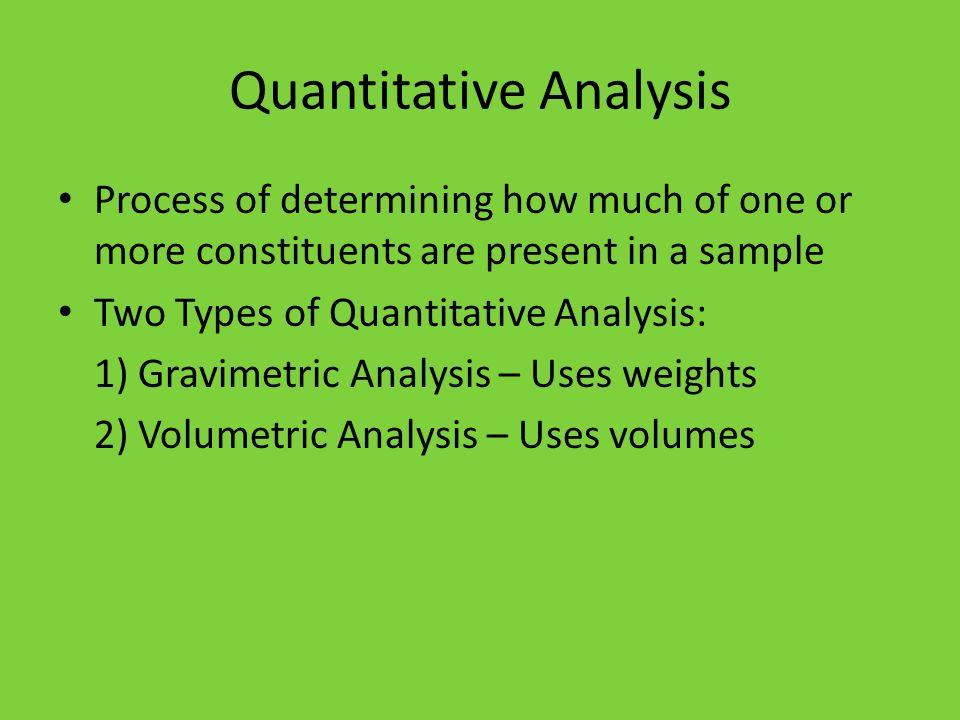 Gravimetric Analysis Quantitative Analysis Process of determining – Quantitative Analysis