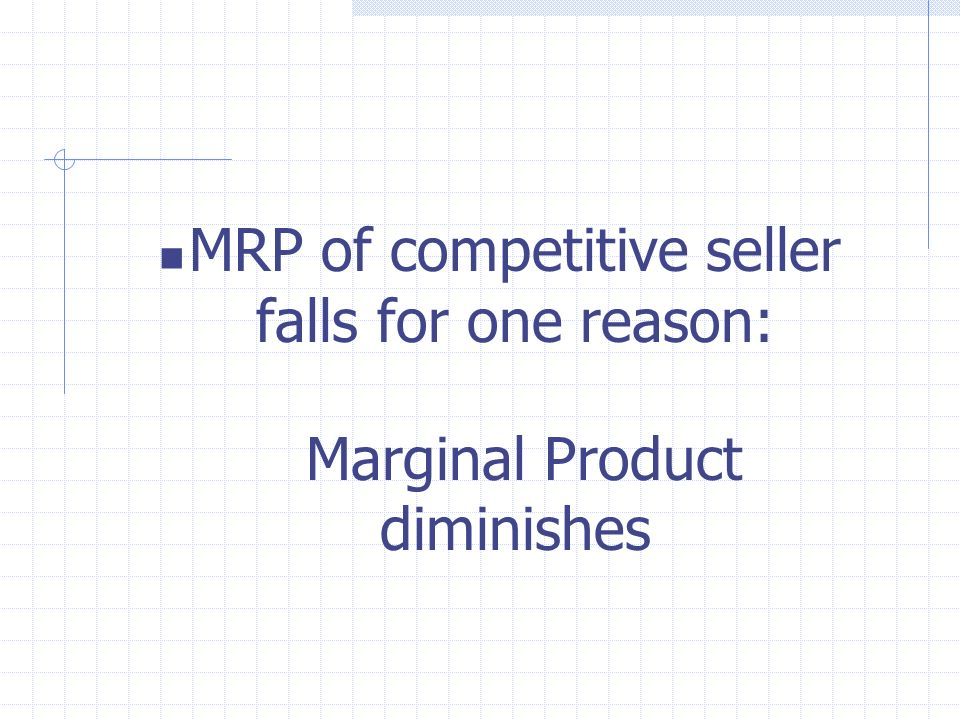 MRP of competitive seller falls for one reason: Marginal Product diminishes
