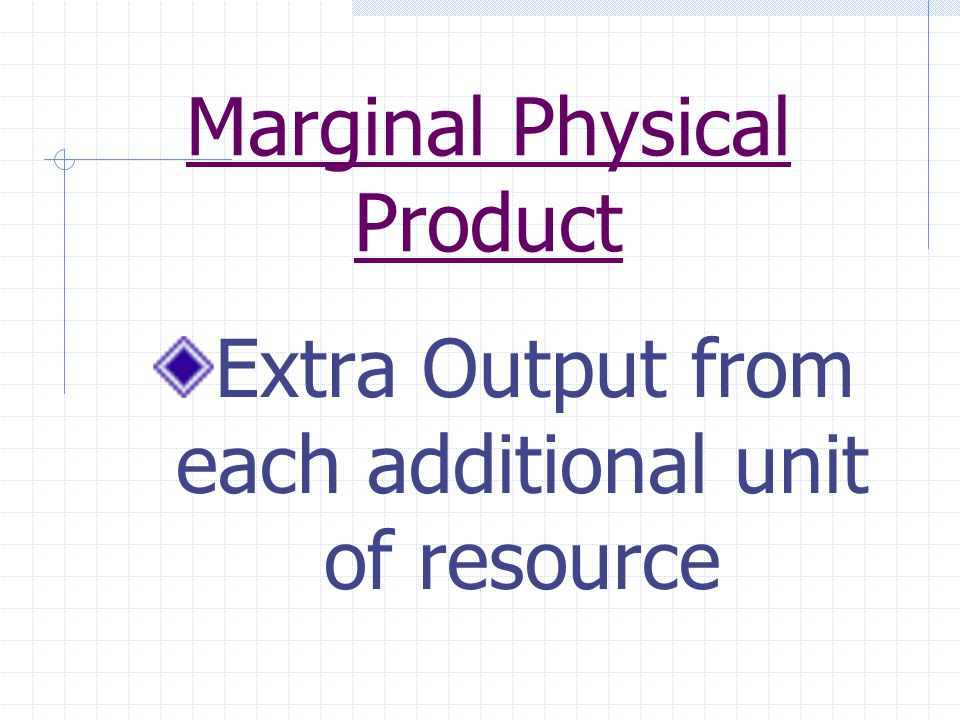 Marginal Physical Product Extra Output from each additional unit of resource
